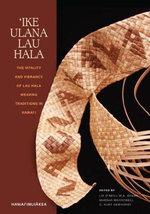 Ike Ulana Lau Hala : The Vitality and Vibrancy of Lau Hala Weaving Traditions in Hawai'i - Lia O'Neill Keawe