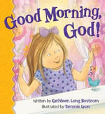 Good Morning, God! - Kathleen Long Bostrom