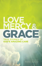 Love, Mercy and Grace : True Stories of God's Amazing Grace - Keren Baltzer