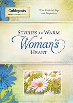 Stories to Warm a Woman's Heart : True Stories of Hope and Inspiration