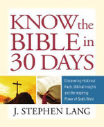 Know the Bible in 30 Days : Discovering Historical Facts, Biblical Insights and the Inspiring Power of God's Word - J. Stephen Lang