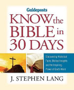 Know the Bible in 30 Days : Discovering Historical Facts, Biblical Insights & the Inspiring Power of God's Word - J. Stephen Lang