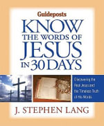 Know the Words of Jesus in 30 Days : Discovering the Real Jesus & the Timeless Truth of His Words - J. Stephen Lang