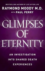 Glimpses of Eternity : Sharing a Loved One's Passage from This Life to the Next - Dr. Raymond Moody