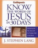 Know the Words of Jesus in 30 Days : Discover the Real Jesus and the Timeless Truth of His Words - J Stephen Lang