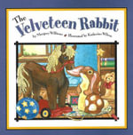 The Velveteen Rabbit :  Or, How Toys Became Real - Margery Williams