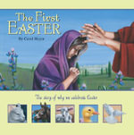 First Easter : The Story of Why We Celebrate Easter - Carol Heyer