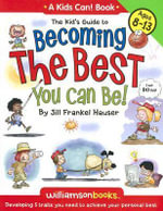 Kid's Guide to Becoming the Best You Can Be! : Developing 5 Traits You Need to Achieve Your Personal Best - Jill Frankel Hauser