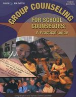 Group Counseling for School Counselors : A Practical Guide - Greg Brigman