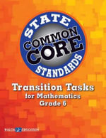 Common Core State Standards Transition Tasks for Mathematics, Grade 6 : Transition Tasks - Walch Education