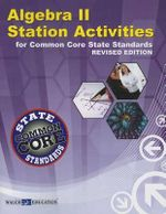 Algebra II Station Activities for Common Core State Standards : Ccss Station Activities for High School Series, Revised Edit - Walch Education