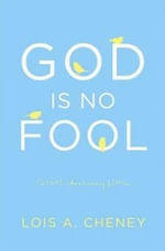 God is No Fool - Lois A. Cheney