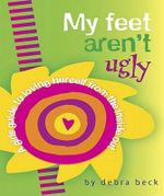 My Feet Aren't Ugly - Debra Beck