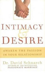 Intimacy and Desire : Awaken the Passion in Your Marriage - Dr David Schnarch