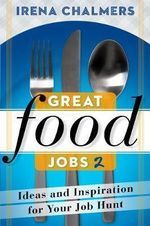 Great Food Jobs 2 : Ideas and Inspiration for Your Job Hunt - Irena Chalmers