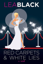 Red Carpets & White Lies : A Novel - Lea Black