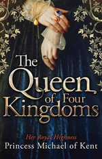 The Queen of Four Kingdoms - Hrh Princess Michael Of Kent