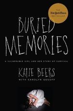 Buried Memories : A Vulnerable Girl and Her Story of Survival - Katie Beers