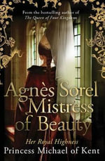 Agnes Sorel Mistress of Beauty - Hrh Princess Michael Of Kent