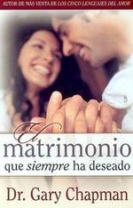 El Matrimonio Que Siempre Ha Deseado - Gary Chapman