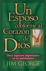 Un Esposo Conforme Al Corazon de Dios / A Husband After God's Own Heart - Jim George