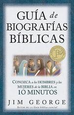 Guia de Biografias Biblicas: Conozca a Los Hombres y Las Mujeres de La Biblia En 10 Minutos :  Conozca a Los Hombres y Las Mujeres de La Biblia En 10 Minutos - Jim George