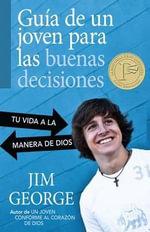 Guia de un Joven Para las Buenas Decisiones : Tu Vida a la Manera de Dios - Jim George