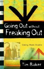 Going Out Without Freaking Out : Dating Made Doable - Tim Baker