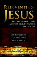 Reinventing Jesus : How Contemporary Skeptics Miss the Real Jesus and Mislead Popular Culture - J Ed Komoszewski