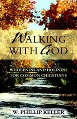 Walking with God :  Wholeness and Holiness for Common Christians - W. Phillip Keller