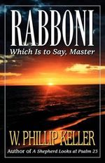 Rabboni : Which Is to Say, Master - W. Phillip Keller