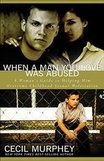 When a Man You Love Was Abused : A Woman's Guide to Helping Him Overcome Childhood Sexual Molestation - Cecil B Murphey