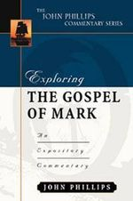 Exploring the Gospel of Mark : An Expository Commentary - John Phillips