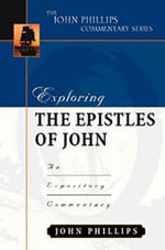 Exploring the Epistles of John : An Expository Commentary - John Phillips