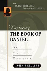 Exploring the Book of Daniel : An Expository Commentary - John Phillips