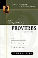 Exploring Proverbs Vol. 1 : An Expository Commentary - John Phillips