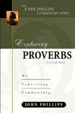 Exploring Proverbs :  An Expository Commentary - John Phillips
