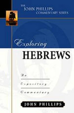 Exploring Hebrews-H : An Expository Commentary - John Phillips