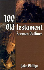 100 Old Testament Sermon Outlines :  An Expository Commentary - John Phillips