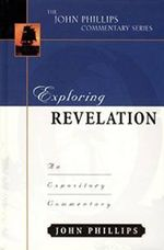 Exploring Revelation :  An Expository Commentary - John Phillips