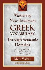 Mastering New Testament Greek Vocabulary Through Semantic Domains - Mark Wilson