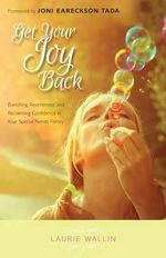 Get Your Joy Back : Banishing Resentment and Reclaiming Confidence in Your Special Needs Family - Laurie Wallin