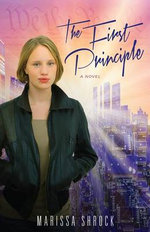 The First Principle : A Novel - Marissa Schrock