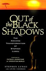 Out of the Black Shadows : The Amazing Transformation of Stephen Lungu :  The Amazing Transformation of Stephen Lungu - Stephen Lungu