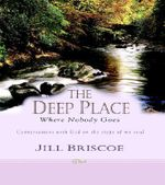 The Deep Place Where Nobody Goes : Conversations with God on the Steps of My Soul - Jill Briscoe