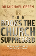 The Books the Church Suppressed : Fiction and Truth in the Da Vinci Code - Michael Green