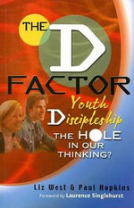 The D Factor : Youth Discipleship the Hole in Our Thinking? - Liz West
