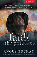 Faith Like Potatoes : The Story of a Farmer Who Risked Everything for God - Angus Buchan