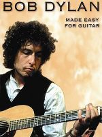 Bob Dylan : Made Easy for Guitar - Bob Dylan