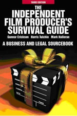 The Independent Film Producer's Survival Guide : A Business and Legal Sourcebook - Gunnar Erickson